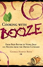 Cooking with Booze by George Harvey Bone