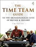 Taylor, Tim: The Time Team Guide To The Archaelogical Sites Of Britain & Ireland