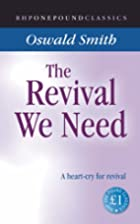The Revival We Need by Oswald J. Smith