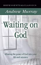 Waiting on God: Allowing the Power of God…