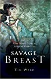 Ward, Tim: Savage Breast: One Man&#39;s Search for the Goddess