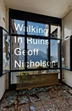 Walking in Ruins by Geoff Nicholson