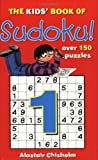 Chisholm, Alastair: The Kids' Book of Sudoku: No. 1 (Kids' Sudoku)