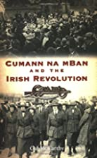 Cumann Na mBan and the Irish Revolution by…