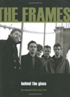 The Frames: Behind the Glass by Janine…