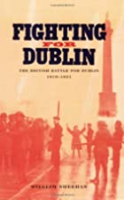 Fighting for Dublin: The British Battle for…