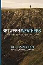 Between Weathers: Travels in 21st Century…