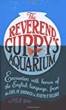 PHILIP DODD: 'THE REVEREND GUPPY'S AQUARIUM: ENCOUNTERS WITH HEROES OF THE ENGLISH LANGUAGE, FROM THE EARL OF SANDWICH TO JOSEPH P. FRISBIE'