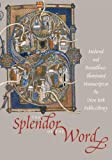 Alexander, J. J. G.: The Splendor of the Word: medieval and Renaissance Illuminated Manuscripts at the New York Public Library