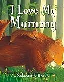 Braun, Sebastien: I Love My Mummy