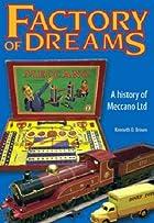 Factory of Dreams: a History of Meccano Ltd,…