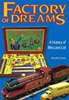 Factory of Dreams: a History of Meccano Ltd,…