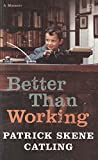 Catling, Patrick Skene: Better Than Working: A Memoir