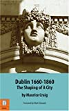 Craig, Maurice James: Dublin 1660-1860: The Shaping of a City
