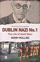 Dublin Nazi No. 1: The Life of Adolph Mahr…