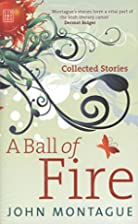 A Ball of Fire : Collected Stories by John…