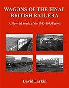 Wagons of the Final British Rail Era: A…