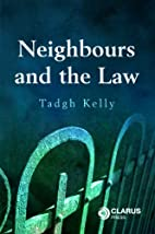 Neighbours and the Law by Tadgh Kelly
