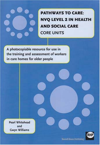 pathways-to-care-nvq2-in-health-and-social-care-core-units-a-photocopiable-resource-for-use-in-the-training-and-assessment-of-workers-in-care-homes-for-older-people