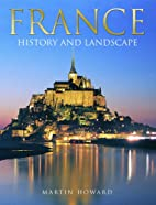 France: History and Landscape by Emma Howard