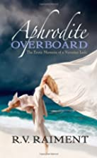 Aphrodite Overboard: The Erotic Memoirs of a…