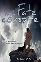 With Fate Conspire by Robert O. Scott