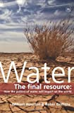 Houston, William: Water: The Final Resource: How the Politics of Water Will Impact the World