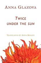 Twice Under the Sun by Anna Glazova