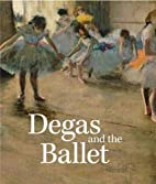 Degas and the Ballet: Picturing Movement by…