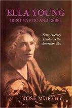 Ella Young: Irish Mystic and Rebel by Rose…