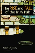 The Rise and Fall of the Irish Pub by Robert…