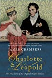 Chambers, James: Charlotte &amp; Leopold: The True Story of the Original People&#39;s Princess