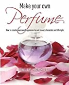 Make Your Own Perfume by Sally Hornsey
