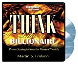 Martin S. Fridson: Think Like a Billionaire: Proven Strategies from the Titans of Wealth