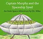 Captain Murphy and the Spaceship Spud: An…
