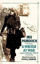 Iris Murdoch - A Writer at War: The Letters…
