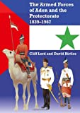 Lord, Cliff: Armed Forces of Aden and the Protectorate 1839-1967: Revised and Expanded Edition
