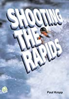 Shooting The Rapids by Paul Kropp