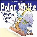 Trotter, Stuart: Polar Whites Whoo-Hoo Day