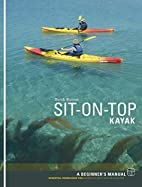 Sit-on-top Kayak: A Beginner's Manual by…