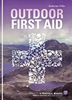 Outdoor First Aid: A Practical Manual:…