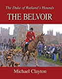 Clayton, Michael: The Belvoir: The Duke of Rutland's Hounds