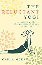 The Reluctant Yogi: A Quirky Guide to the…