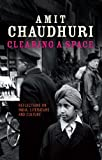 Chaudhuri, Amit: Clearing a Space (The Past in the Present)