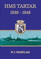 HMS Tartar, 1939-1948: (the story of a…