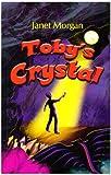 Morgan, Janet: Toby's Crystal