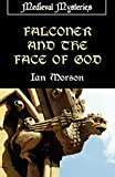 Morson, Ian: Falconer and the Face of God (Medieval Mysteries)