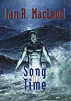 Song of Time by Ian R. MacLeod