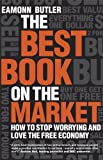 Butler, Eamonn: The Best Book on the Market: How to stop worrying and love the free economy