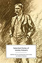 Selected Stories of Morley Roberts by Morley…